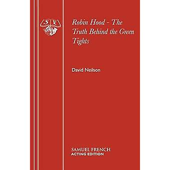 Robin Hood  The Truth Behind the Green Tights by Neilson & David