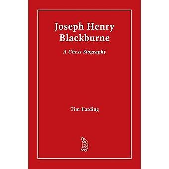 Joseph Henry Blackburne  A Chess Biography by Tim Harding