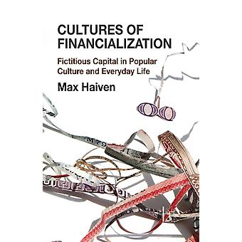 Cultures of Financialization  Fictitious Capital in Popular Culture and Everyday Life by Haiven & M.