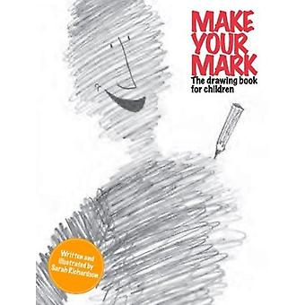 Make Your Mark  The Drawing Book for Children by James Lambert