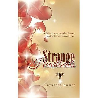 Strange Heartbeats A Collection of Heartfelt Poems on the Composition of Love by Kumar & Jayshree