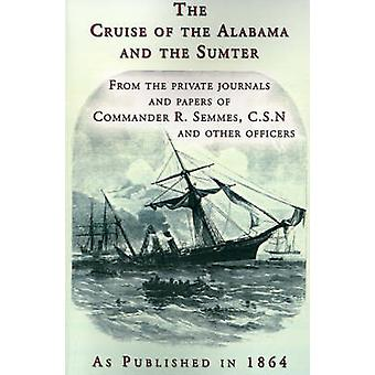 The Cruise of the Alabama and the Sumter From the Private Journals and Papers of Commander R. Semmes C.S.N. and Other Officers by Semmes & R.