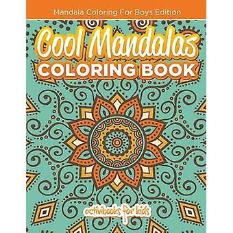 Cool Mandalas Coloring Book Mandala Coloring For Boys Edition by for Kids & Activibooks