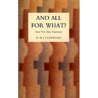 AND ALL FOR WHAT by D.W.J.Cuddeford