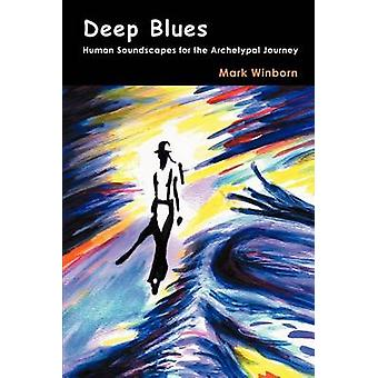 Deep Blues Human Soundscapes for the Archetypal Journey by Winborn & Mark