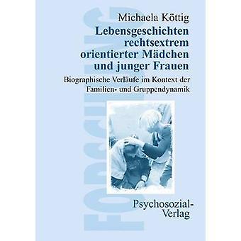 Lebensgeschichten rechtsextrem orientierter Mdchen und junger Frauen by Kttig & Michaela