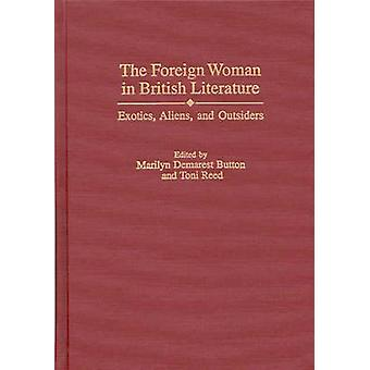 The Foreign Woman in British Literature Exotics Aliens and Outsiders door Button & Marilyn Demarest