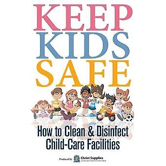 Keep Kids Safe How to Clean and Disinfect ChildCare Facilities by Supplies & Christ