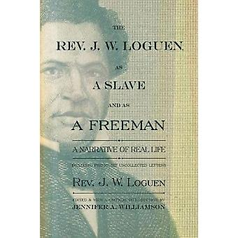 REV. J. W. Loguen as a Slave and as a Freeman A Narrative of Real Life by Loguen & Jermain Wesley
