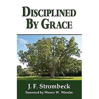 Disciplined by Grace by Strombeck & J. F.