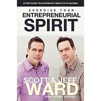 Energize Your Entrepreneurial Spirit by Ward & Jeff