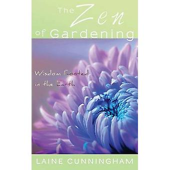 The Zen of Gardening Wisdom Rooted in the Earth by Cunningham & Laine