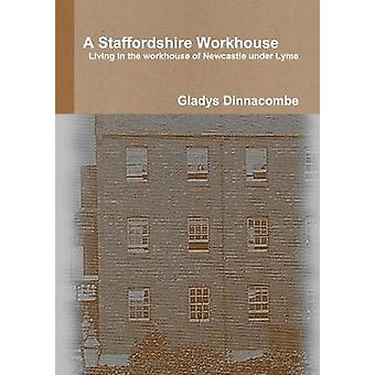 A Staffordshire Workhouse Living in the workhouse of Newcastle under Lyme by Dinnacombe & Gladys