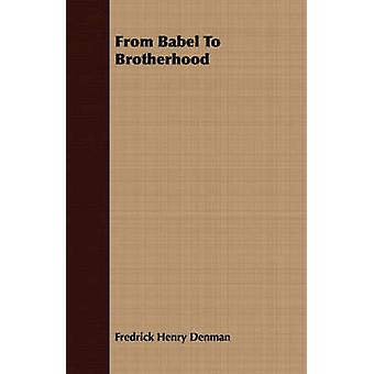 From Babel To Brotherhood by Denman & Fredrick Henry