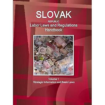 Slovak Republic Labor Laws and Regulations Handbook Volume 1 Strategic Information and Basic Laws by IBP & Inc.