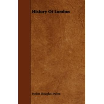 History of London by DouglasIrvine & Helen