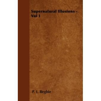 Supernatural Illusions  Vol I by Begbie & P. I.