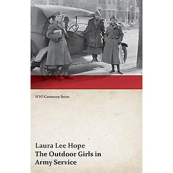 The Outdoor Girls in Army Service Or Doing Their Bit for the Soldier Boys WWI Centenary Series by Hope & Laura Lee