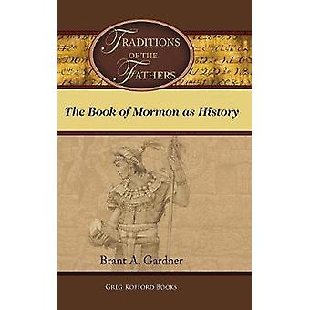 Traditions of the Fathers The Book of Mormon as History by Gardner & Brant A.