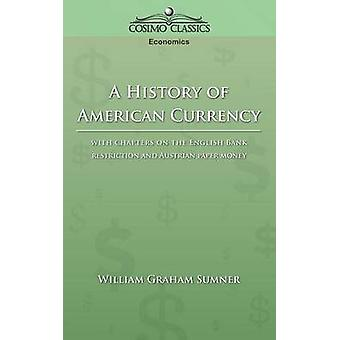 A History of American Currency by Sumner & William Graham