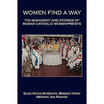 Women Find A Way The Movement and Stories of Roman Catholic Womenpriests by McGrath & Elsie Hainz