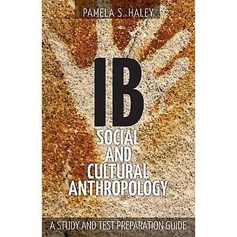 IB Social and Cultural Anthropology A Study and Test Preparation Guide by Haley & Pamela S.