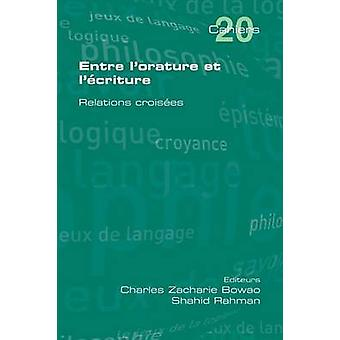 Entre LOrature Et LEcriture. Relations Croisees by Bowao & Charles Zacharie