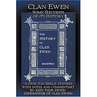 Clan Ewen Some Records of its History A New Facsimile Edition with Notes and Commentary by John Thor Ewing Commander of Clan Ewing by MacEwen & Robert Sutherland Taylor