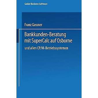 BankkundenBeratung mit SuperCalc auf Osborne und allen CPMBetriebssystemen von Gassner & Franz