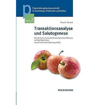Transaktionsanalyse und SalutogeneseDer Einfluss transaktionsanalytischer Bildung auf Wohlbefinden und emotionale Lebensqualitt by Nowak & Rosa C.