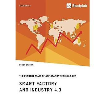 Smart Factory and Industry 4.0. The Current State of Application TechnologiesDeveloping a Technology Roadmap by Grunow & Oliver