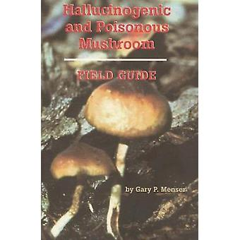 Hallucinogenic and Poisonous Mushroom Field Guide by Menser & Gary P.