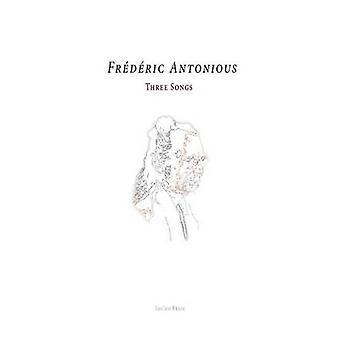 The Three Songs a Book of Wisdom by Frdric Antonious Abbahji