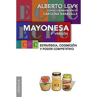 Mayonesa 3ra Version Estrategia cognicin y poder competitivo by Levy & Alberto