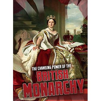 Changing Power of the British Monarchy by Ben Hubbard