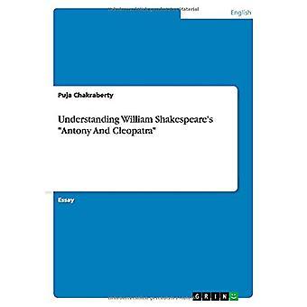 "Understanding William Shakespeare's ""Antony And Cleopatra"""