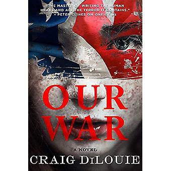 Our War - A Novel by Craig DiLouie - 9780316525268 Book