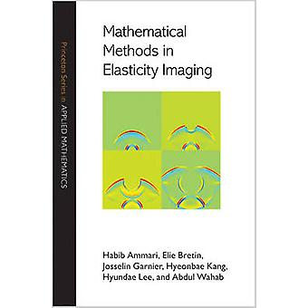 Mathematical Methods in Elasticity Imaging by Habib Ammari - Elie Bre