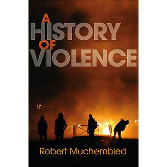 A History of Violence - From the End of the Middle Ages to the Present