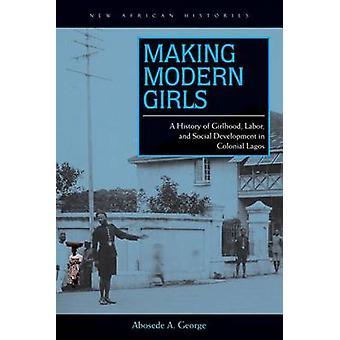 Att göra moderna flickor - en historia av Girlhood - arbete- och sociala utveck