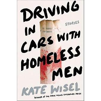 Ajaminen autot asunnottomien miesten kanssa - Tarinoita Kate Wisel - 9780822945