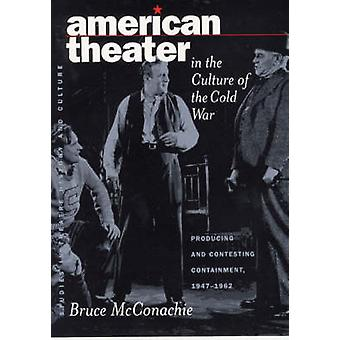 American Theater in the Culture of the Cold War - Producing & Contesti