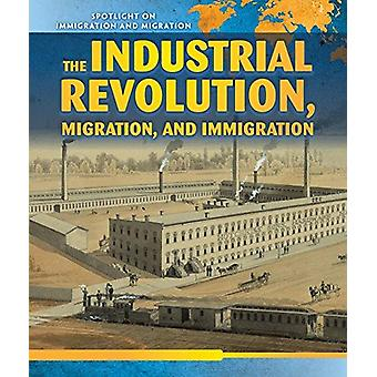 The Industrial Revolution - Migration - and Immigration by Nick Chris
