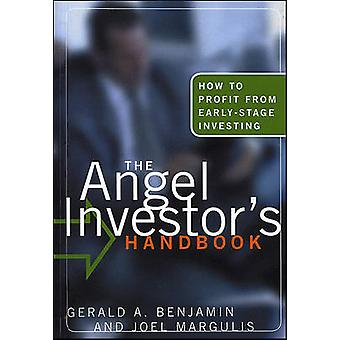 The Angel Investor's Handbook - How to Profit from Early-Stage Investi