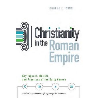 Christianity In The Roman Empire - Key Figures - Beliefs - and Practic