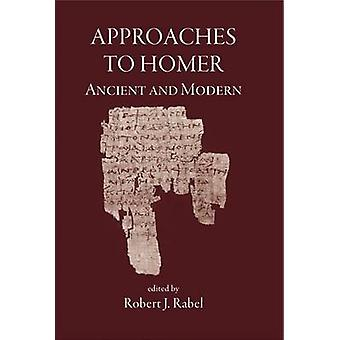Approaches to Homer - Ancient and Modern by Robert J. Rabel - 9781905