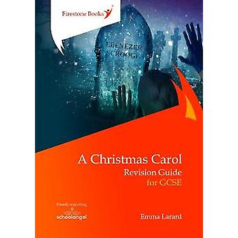 A Christmas Carol - Revision Guide for GCSE by Emma Larard - 978190960