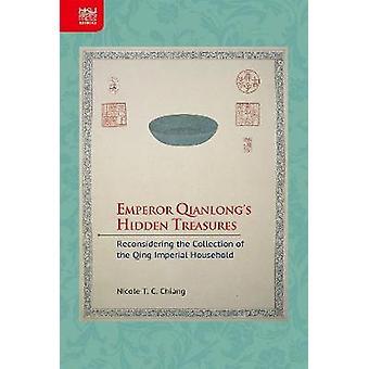 Emperor Qianlong's Hidden Treasures - Reconsidering the Collection of