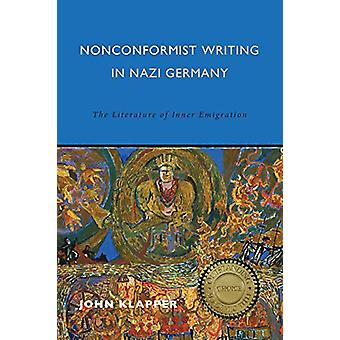 Nonconformist Writing in Nazi Germany - The Literature of Inner Emigr