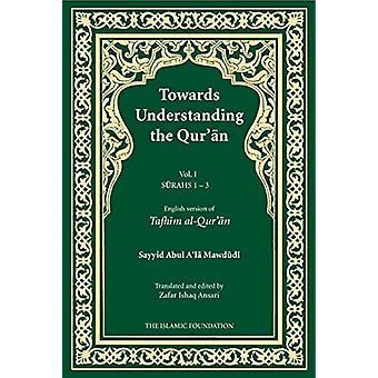 Towards Understanding the Qur'an - v. 1 - Surahs 1-3 by Sayyid Abula'la